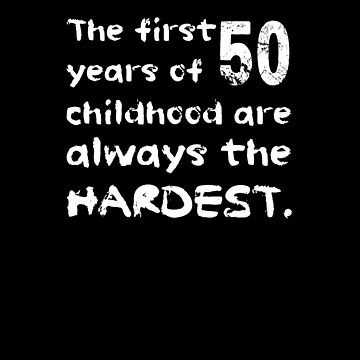 The First 50 Years Of Childhood Are The Hardest Shirt Funny 50th Birthday T-Shirt Great Gift for Mom, Dad Short-Sleeve Jersey Tee by CrusaderStore