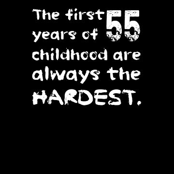The First 55 Years Of Childhood Are The Hardest Shirt Funny 55th Birthday T-Shirt Great Gift for Mom, Dad Short-Sleeve Jersey Tee by CrusaderStore