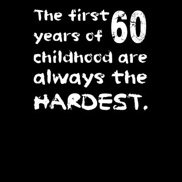 The First 60 Years Of Childhood Are The Hardest Shirt Funny 60th Birthday T-Shirt Great Gift for Mom, Dad Short-Sleeve Jersey Tee by CrusaderStore