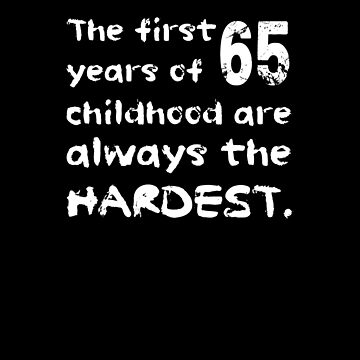 The First 65 Years Of Childhood Are The Hardest Shirt Fun 65th Birthday T-Shirt Great Gift for Grandparent Short-Sleeve Jersey Tee by CrusaderStore