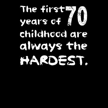 The First 70 Years Of Childhood Are The Hardest Shirt Fun 70th Birthday T-Shirt Great Gift for Grandparent Short-Sleeve Jersey Tee by CrusaderStore