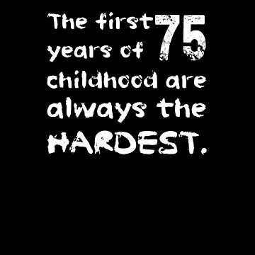 The First 75 Years Of Childhood Are The Hardest Shirt Fun 75th Birthday T-Shirt Great Gift for Grandparent Short-Sleeve Jersey Tee by CrusaderStore