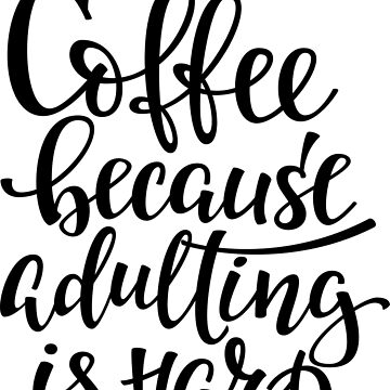 Coffee Because Adulting Is Hard by ProjectX23