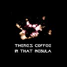 There's Coffee in that Nebula! by ofthebaltic