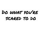 Do what you're scared to do - motivational by storms98