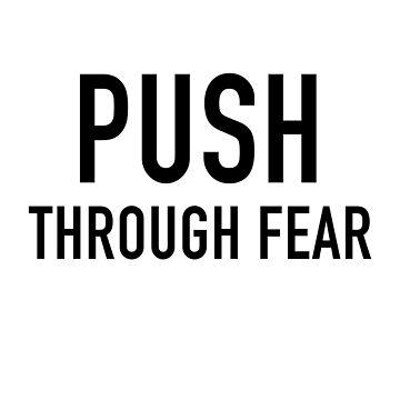 Push Through Fear by getthread