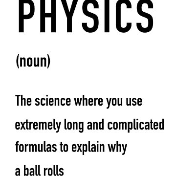 Physics The Science Where You Use Extremely Long Equations by getthread