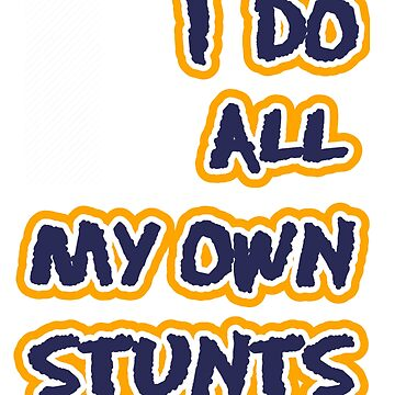 I do all my own stunts by halibutgoatramb