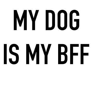 My Dog Is My BFF by getthread
