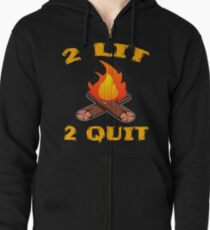 """""""2 Lit 2 Quit"""" funny and hilarious tee design. Made perfectly as naughty gift to your friends too!  Zipped Hoodie"""