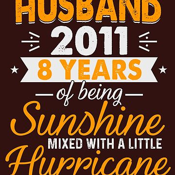 Husband Since 2011, 8 Years of Being Sunshine Mixed With a Little Hurricane by FiftyStyle