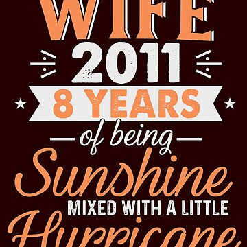 Wife Since 2011, 8 Years of Being Sunshine Mixed With a Little Hurricane by FiftyStyle
