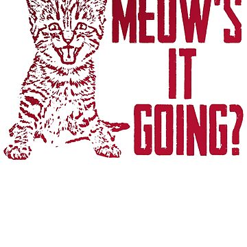 Meows It Going Cat Cats Pets Animals by Manqoo
