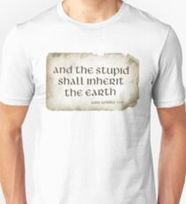 And the Stupid shall Inherit the Earth Unisex T-Shirt