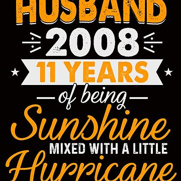 Husband Since 2008, 11 Years of Being Sunshine Mixed With a Little Hurricane by FiftyStyle
