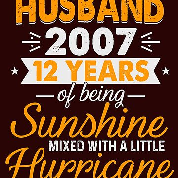 Husband Since 2007, 12 Years of Being Sunshine Mixed With a Little Hurricane by FiftyStyle