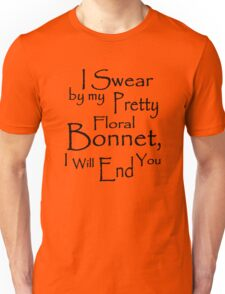 I Swear by my Pretty Floral Bonnet, I will end you Unisex T-Shirt