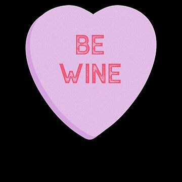 Be Wine Conversation Candy Heart for Galentines Day by TrndSttr