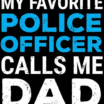 My Favorite Police Officer Calls Me Dad T-shirt by zcecmza