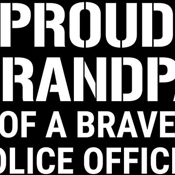 Proud Grandpa Of A Brave Police Officer T-shirt by zcecmza