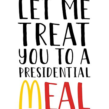 Let Me Treat You To A Presidential Meal by kjanedesigns
