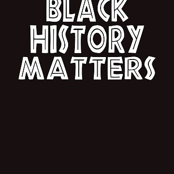 Black History Matters Gift by galleryOne