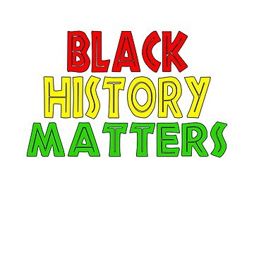 Red Yellow Green Black History Matters by galleryOne