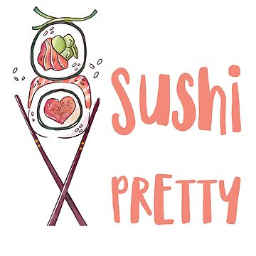 Feed Me Sushi and Tell Me I'm Pretty TShirt - Cute Funny by noirty