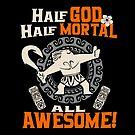 Half God, Half Mortal, All Awesome! by alhern67