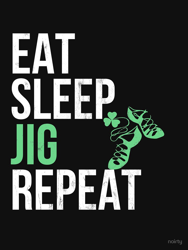 Best Funny Eat Sleep Irish Dance Jig Girls Gift T-Shirt by noirty