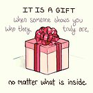 It is a Gift When Someone Shows You Who They Truly Are by thelatestkate
