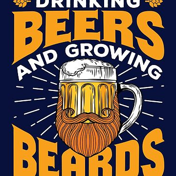 Drinking Beers And Growing Beards by jaygo
