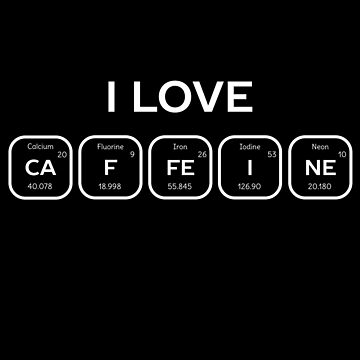 Love Caffeine Periodic Table Science  by happinessinatee