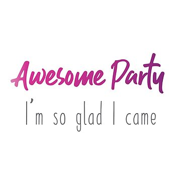 Be More Chill: Awesome Party I'm so glad I came by broadway-island