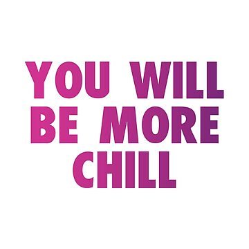 Be More Chill: You will be more chill by broadway-island