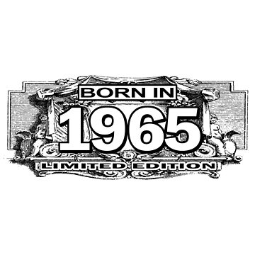 Born in 1965 Limited Edition by jzelazny