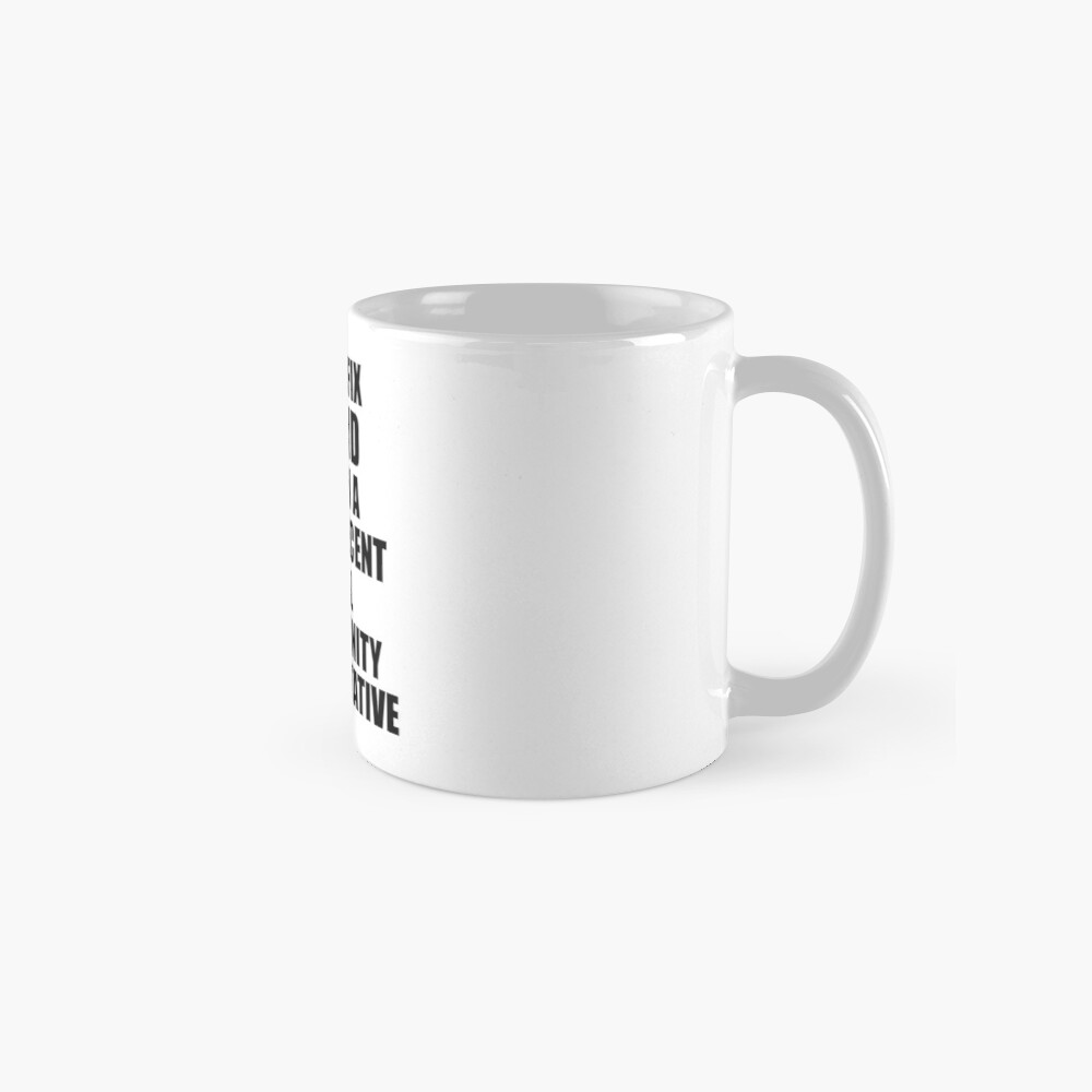 Equal Opportunity Representative I Can't Fix Stupid Funny Gift Idea for Coworker Fellow Worker Gag Workmate Joke Fairly Decent Mugs