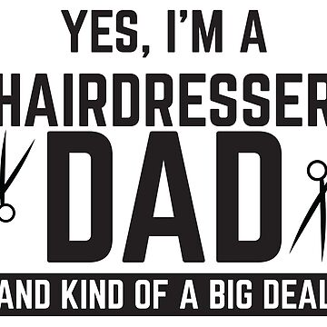Yes, I'm a hairdresser dad and kind of a big deal by jazzydevil