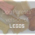 Bones: Dog Parents' Version of LEGOS by smaddingly