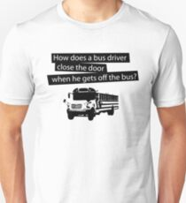 How does a bus driver close the door when he gets off the bus? T-Shirt