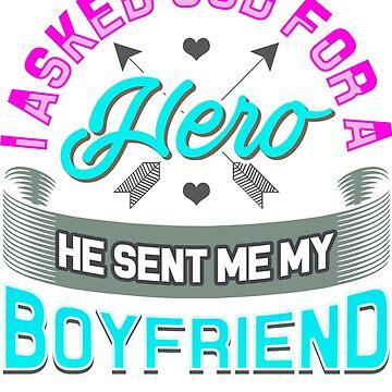 I Asked God For A Hero He Sent Me My Boyfriend Shirt  by bucksworthy