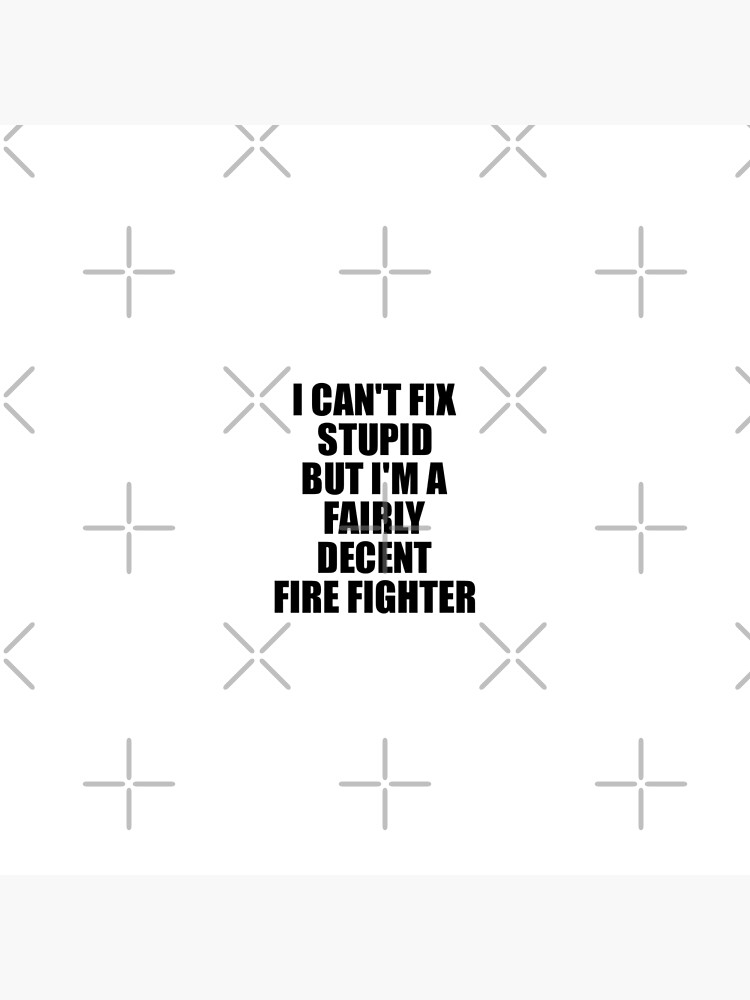 Fire Fighter I Can't Fix Stupid Funny Gift Idea for Coworker Fellow Worker Gag Workmate Joke Fairly Decent von FunnyGiftIdeas
