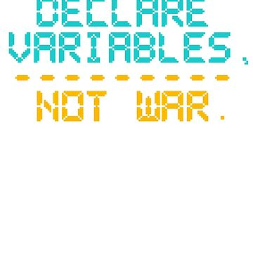 Computer Programming Declare Variables Not War Programmers by KanigMarketplac