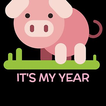 It's My Year Funny Year Of The Pig Pun by DogBoo