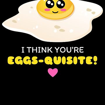 I Think You're Eggs quisite Cute Sunny Side Up Egg Pun by DogBoo