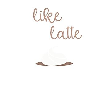 Valentine   I like you a latte by WordvineMedia