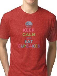 Keep Calm and Eat Cupcakes     Tri-blend T-Shirt