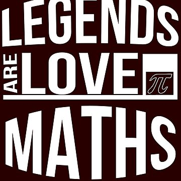 Legends Are Love Maths by iwaygifts