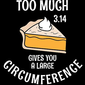 Too Much Pi Gives You A Large Circumference by iwaygifts