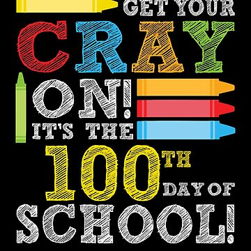 Get your Cray on 100th day of School by birdeyes